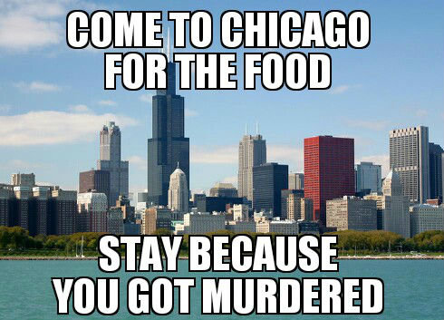 come-to-chicago-for-the-food-stay-because-you-got-murdered.jpg.50c7a8bc0e43488cdb6c3a34208eff38.jpg